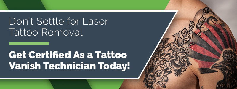 Get certified as a Tattoo Vanish technician today.